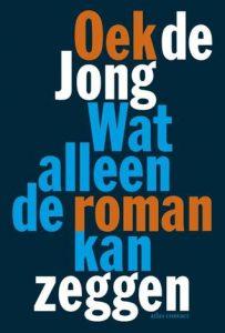 Wat alleen de roman kan zeggen door Oek de Jong | Een Boek Review