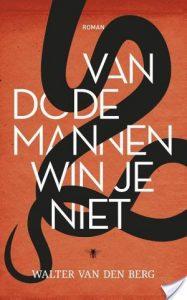 Van dode mannen win je niet door Walter van den Berg | Een Boek Review
