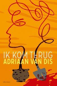 Ik kom terug door Adriaan van Dis | Een Boek Review