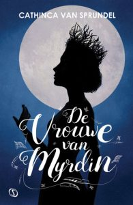 De Vrouwe van Myrdin door Cathinca Van Sprundel | Een Boek Review
